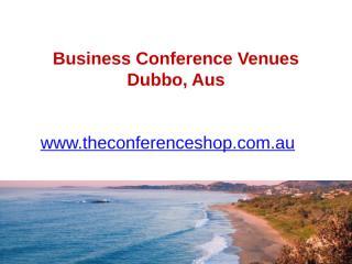 Business Conference Venues Dubbo, Aus - Theconferenceshop.com.au.pptx