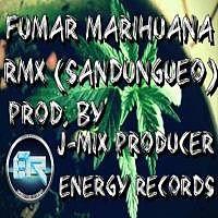 J Mix Producer Energy Records El Salvador - Fumar Marihuana Rmx (Sandungueo)